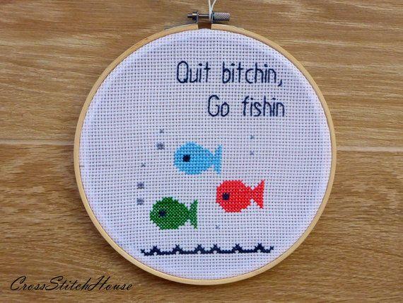 Fishing Gift. Gift for Fishermen. Quit bitchin, go fishin Quote Hoop Cross Stitc...