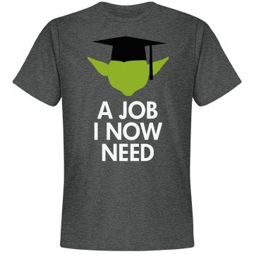 A Job I Now Need. Funny Graduation Gifts for high school graduates and college g...