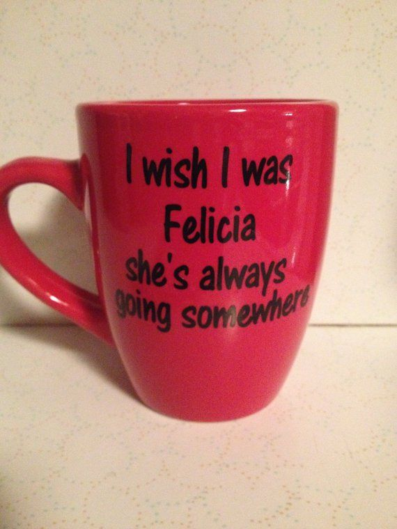 Bye felicia,I wish I was felicia, funny coffee cups,popular coffee mug,friday ic...