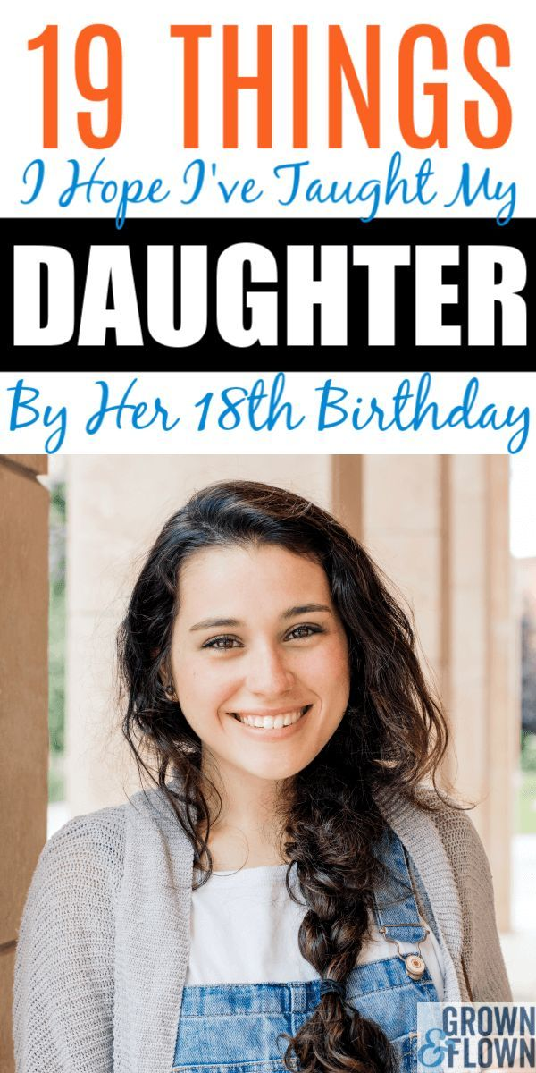 On Her 18th Birthday, Here are the 19 Things I Hope I've Taught My Daughter